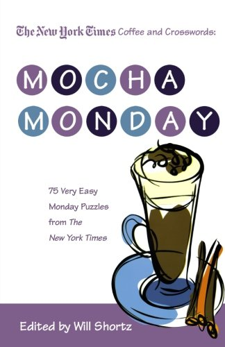 The New York Times Coffee And Crosswords: Mocha Monday: 75 Very Easy Monday Puzzles From The New York Times front-952296