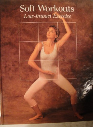 soft-workouts-low-impact-exercise-fitness-health-and-nutrition-by-time-life-books-1988-08-03