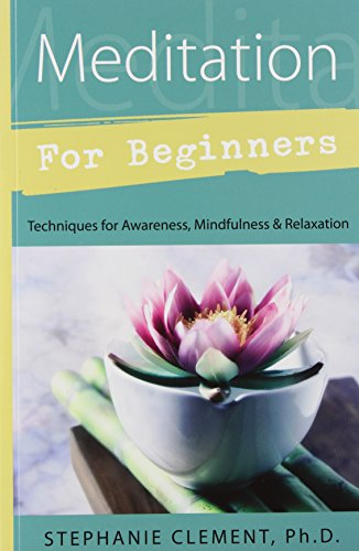 Meditation for Beginners: Techniques for Awareness, Mindfulness & Relaxation (For Beginners (Llewellyn's))