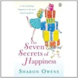 The Seven Secrets of Happiness Sharon Owens