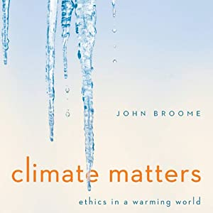 Climate Matters: Ethics in a Warming World | [John Broome]