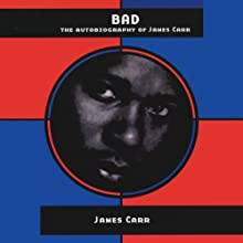 BAD: The Autobiography of James Carr (       UNABRIDGED) by James Carr, Isaac Cronin Narrated by JD Jackson