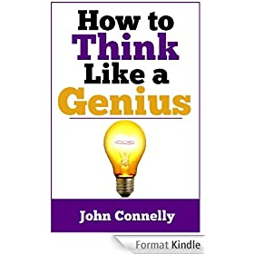 How to Think Like a Genius: A Short Collection of Ideas and Techniques for Achieving Mastery (60 Minute Read) (The Learning Development Book Series 11) (English Edition)