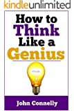 How to Think Like a Genius: A Short Collection of Ideas and Techniques for Achieving Mastery (60 Minute Read) (The Learning Development Book Series 11)