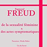 De la sexualité féminine et des actes symptomatiques   Sigmund Freud
