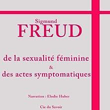 De la sexualité féminine et des actes symptomatiques | Livre audio Auteur(s) : Sigmund Freud Narrateur(s) : Elodie Huber