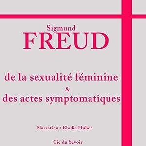 De la sexualité féminine et des actes symptomatiques   Livre audio