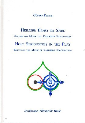 Heiliger Ernst im Spiel /Holy Seriousness in the Play: Texte zur Musik von Karlheinz Stockhausen /Essays on the Music of Karlheinz Stockhausen