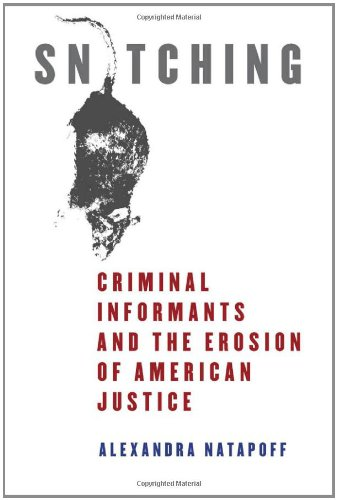 Snitching: Criminal Informants and the Erosion of...