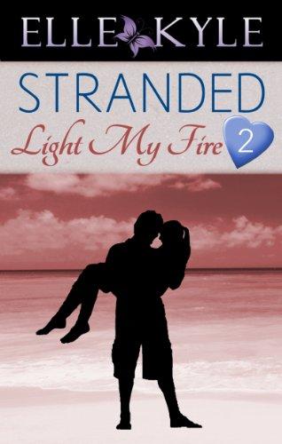 Elle Kyle - Stranded #2: Light My Fire (Stranded Serial)