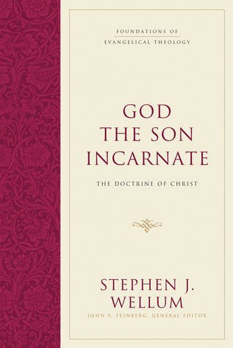 God the Son Incarnate: The Doctrine of Christ (Foundations of Evangelical Theology)