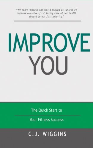 Improve You: The Quick Start To Your Fitness Success