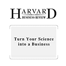 Turn Your Science into a Business (Harvard Business Review) (       UNABRIDGED) by Reddi Kotha, Phillip H. Kim, Oliver Alexy Narrated by Todd Mundt