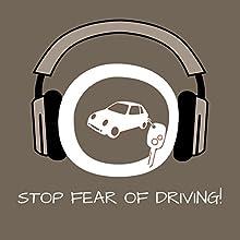 Stop Fear of Driving! Angst vorm Autofahren überwinden mit Hypnose (       ungekürzt) von Kim Fleckenstein Gesprochen von: Kim Fleckenstein