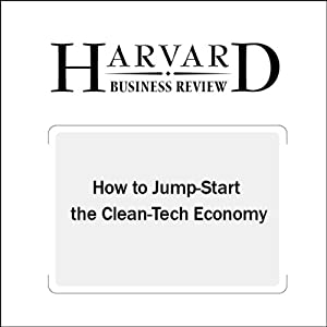 How to Jump-Start the Clean Tech Economy (Harvard Business Review) Periodical