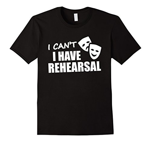 mens-theater-people-funny-t-shirt-i-cant-i-have-rehearsal-shirt-large-black