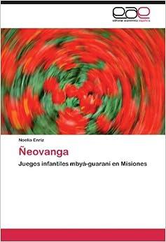 Ñeovanga: Juegos infantiles mbyá-guaraní en Misiones (Spanish
