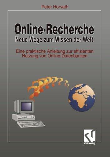 Online-Recherche Neue Wege zum Wissen der Welt Eine praktische Anleitung zur effizienten Nutzung von Online-Datenbanken  [Horvath, Peter] (Tapa Blanda)