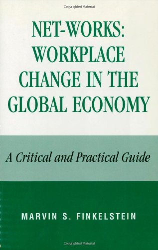 Net-Works: Workplace Change in the Global Economy: A Critical and Practical Guide