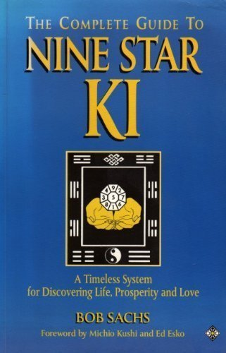 Complete Guide to Nine Star Ki: A Timeless System for Discovering Life, Love and Prosperity