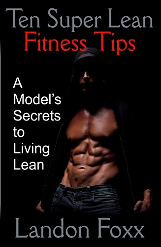 Ten Super Lean Fitness Tips: A Models Secrets to Living Lean (English Edition)