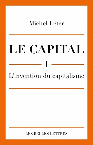 Le Capital. I-L'invention du capitalisme