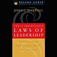 The 21 Irrefutable Laws of Leadership (       ABRIDGED) by John C. Maxwell Narrated by John C. Maxwell