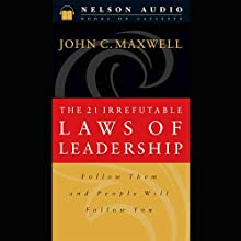 The 21 Irrefutable Laws of Leadership Audiobook by John C. Maxwell Narrated by John C. Maxwell