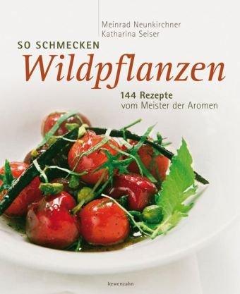 Bücher : So schmecken Wildpflanzen. 144 Rezepte vom Meister der Aromen