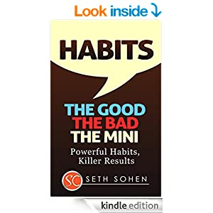 HABITS: The Good The Bad The Mini - Powerful Habits, Killer Results (Health Wealth & Happiness Book 35)