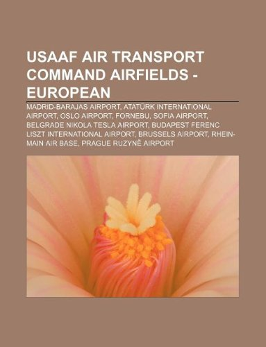 USAAF Air Transport Command Airfields - European: Madrid-Barajas Airport, Atatürk International Airport, Oslo Airport, Fornebu, Sofia Airport
