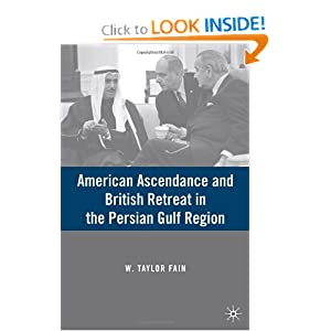 American Ascendance and British Retreat in the Persian Gulf Region W. Taylor Fain