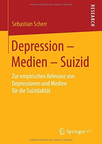 Depression - Medien - Suizid: Zur empirischen Relevanz von Depressionen und Medien für die Suizidalität