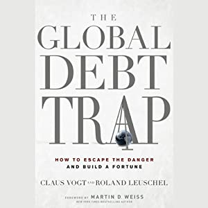 The Global Debt Trap: How to Escape the Danger and Build a Fortune | [Claus Vogt, Roland Leuschel, Martin D. Weiss (foreword)]