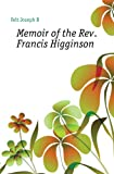 img - for Memoir of the Rev. Francis Higginson book / textbook / text book
