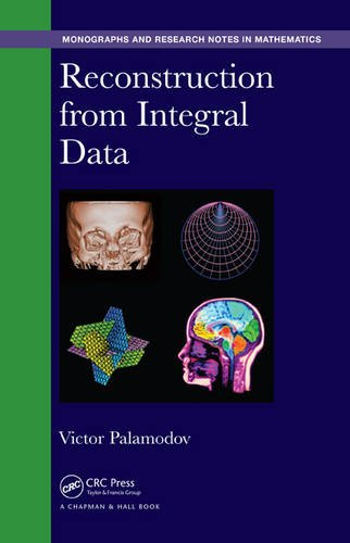 Reconstruction from Integral Data (Monographs and Research Notes in Mathematics)