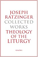 Joseph Ratzinger: Collected Works - Theology of the Liturgy