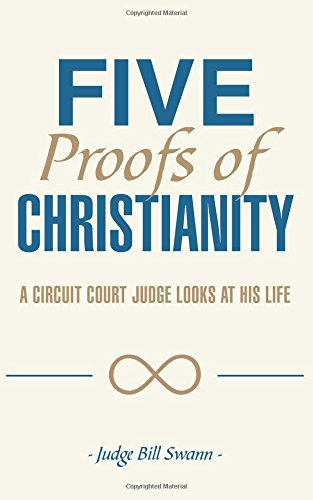 Five Proofs of Christianity: A Circuit Court Judge Looks at His Life