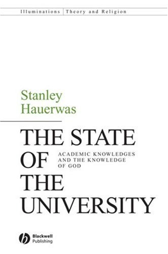 The State of the University: Academic Knowledges and the Knowledge of God (Illuminations: Theory & Religion), Stanley Hauerwas