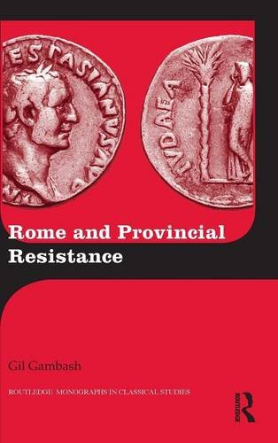 Rome and Provincial Resistance (Routledge Monographs in Classical Studies)