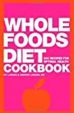 img - for Whole Foods Diet Cookbook: 200 Recipes for Optimal Health book / textbook / text book