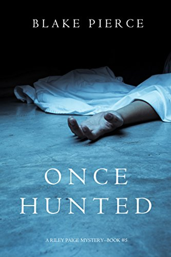 Once Hunted A Riley Paige Mystery Book 5 By Blake Pierce