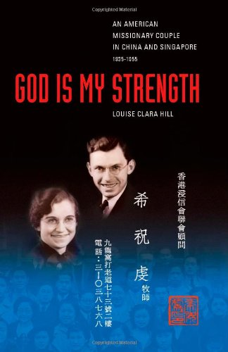 God Is My Strength: An American Missionary Couple in China and Singapore, 1935-1955.