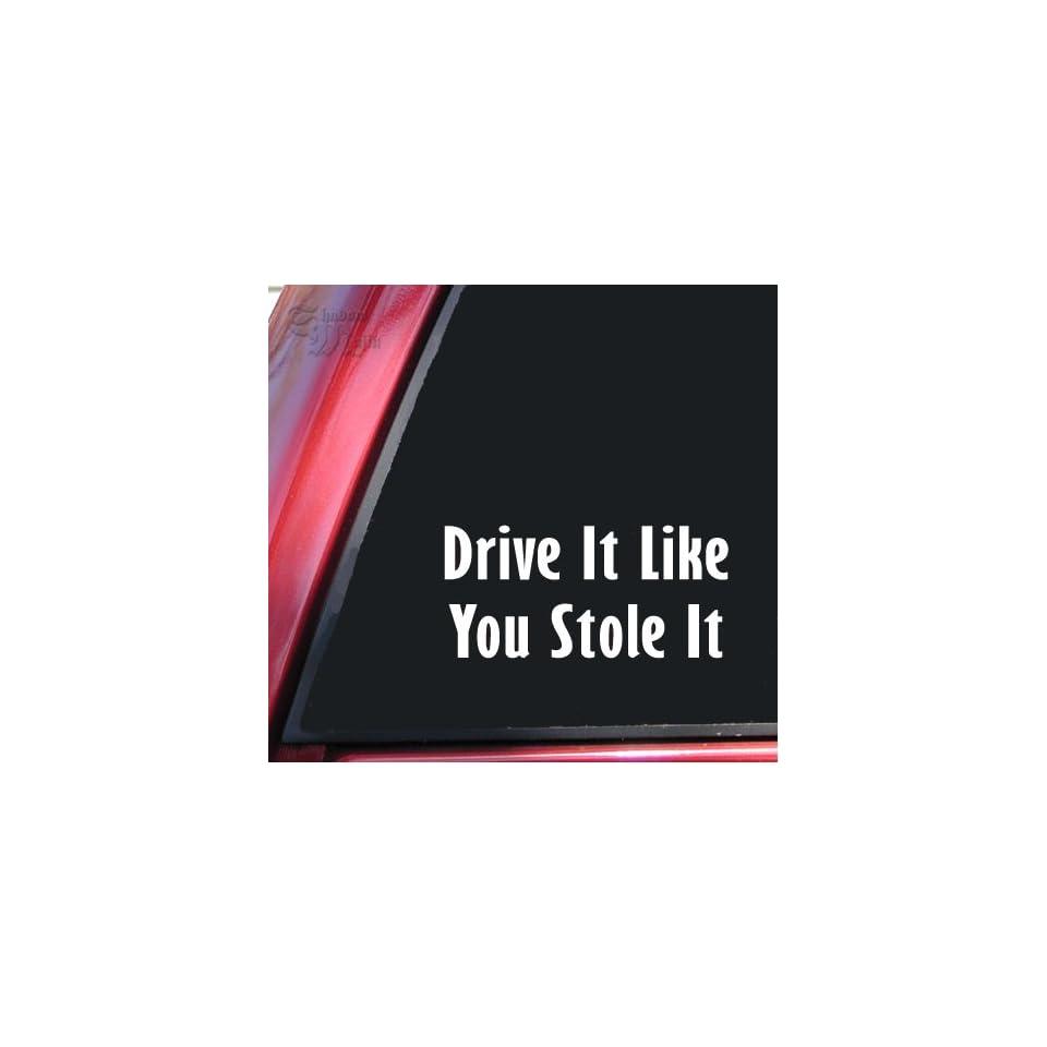 Drive It Like You Stole It Vinyl Decal Sticker   White