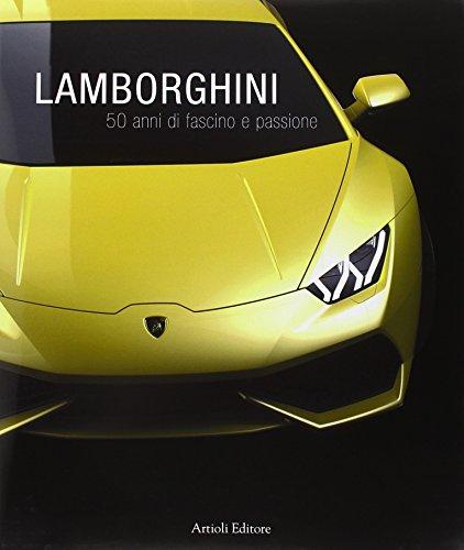 Lamborghini. 50 anni di fascino e passione. Ediz. multilingue