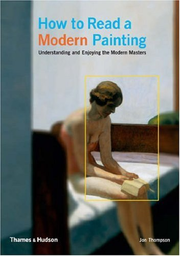 How to Read a Modern Painting: Understanding and Enjoying the Modern Masters: Understanding and Enjoying 20th Century Art