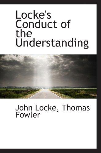 Locke's Conduct of the Understanding, by Thomas Fowler, John Locke