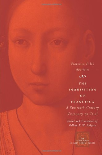 The Inquisition of Francisca: A Sixteenth-Century...