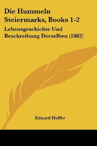 Die Hummeln Steiermarks, Books 1-2: Lebensgeschichte Und Beschreibung Derselben (1882)