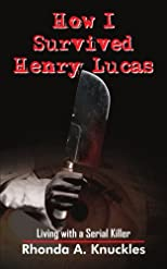 How I Survived Henry Lucas: Living with a Serial Killer